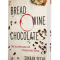 Bread, Wine, Chocolate: The Slow Loss of Foods We Love — A Review